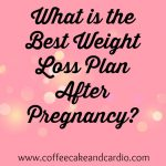 What is the Best Weight Loss Plan After Pregnancy?