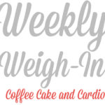 Weekly Weigh-In: Week 5