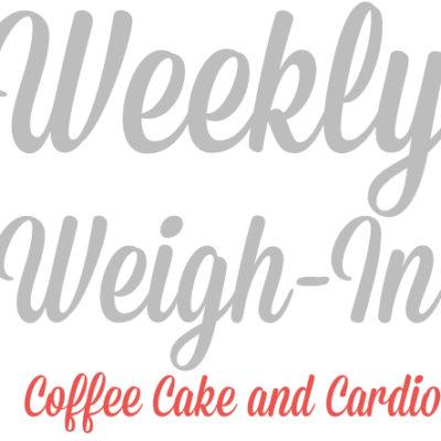 Weekly Weigh-In: Week 6